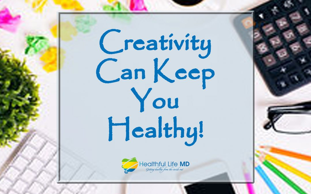 Creativity Can Help Keep You Healthy!